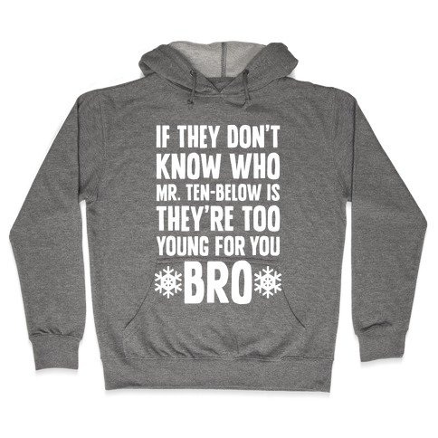 If They Don't Know Who Mr. Ten-Below Is Hooded Sweatshirt