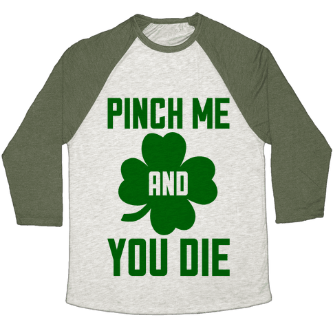 Pinch Me And You Die Baseball Tee