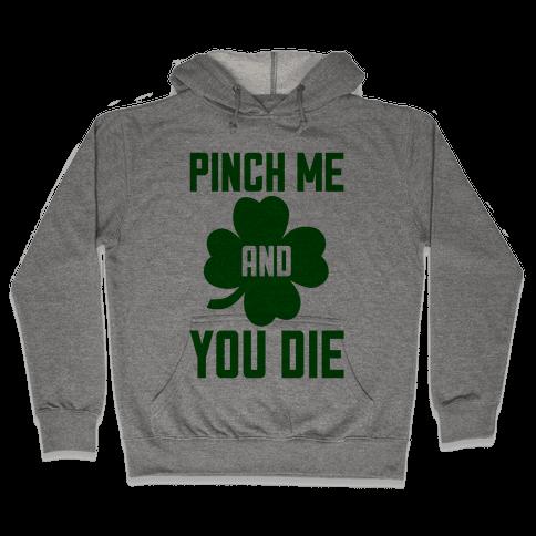 Pinch Me And You Die Hooded Sweatshirt