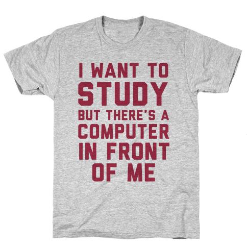 I Want To Study But There's A Computer In Front Of Me Mens T-Shirt