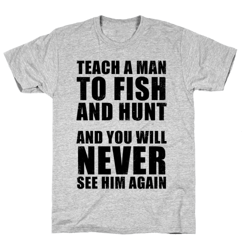 Teach A Man To Fish and Hunt Mens T-Shirt