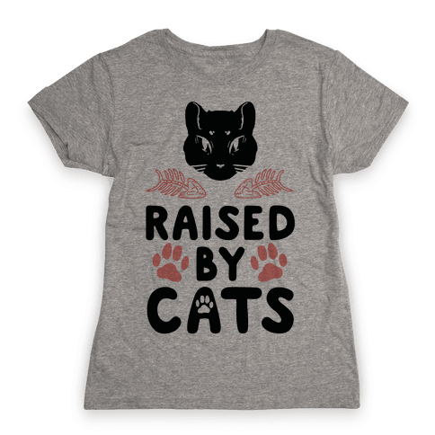 Raised By Cats Womens T-Shirt