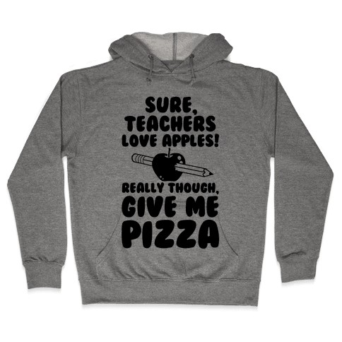 Teachers love Pizza Hooded Sweatshirt