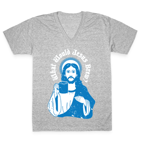 What Would Jesus Brew V-Neck Tee Shirt