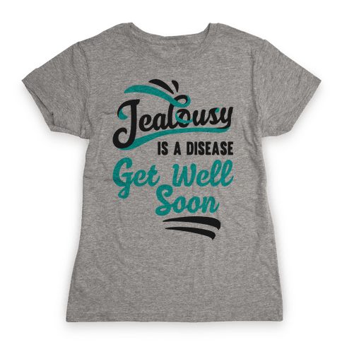 Jealousy Is A Disease Get Well Soon Womens T-Shirt