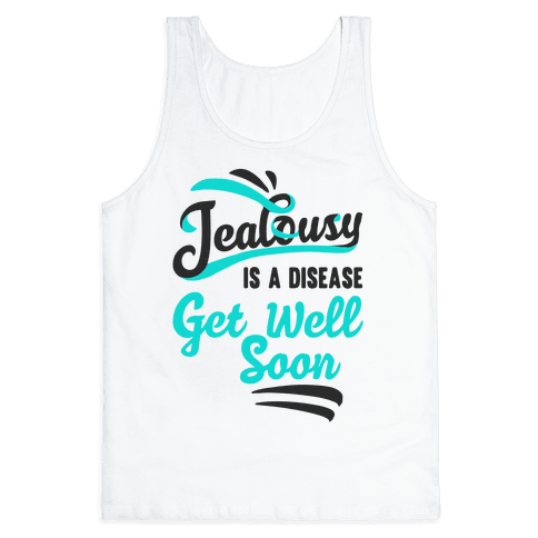 Jealousy Is A Disease Get Well Soon Tank Top