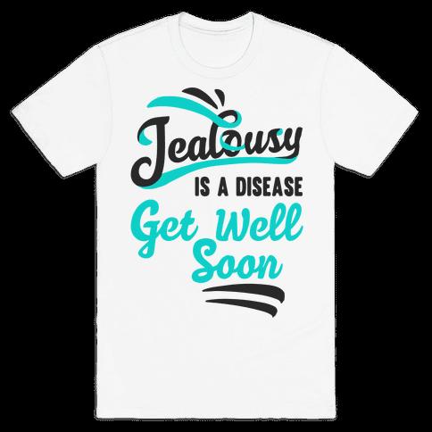 Jealousy Is A Disease Get Well Soon Mens T-Shirt