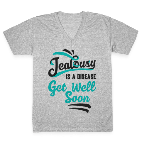 Jealousy Is A Disease Get Well Soon V-Neck Tee Shirt