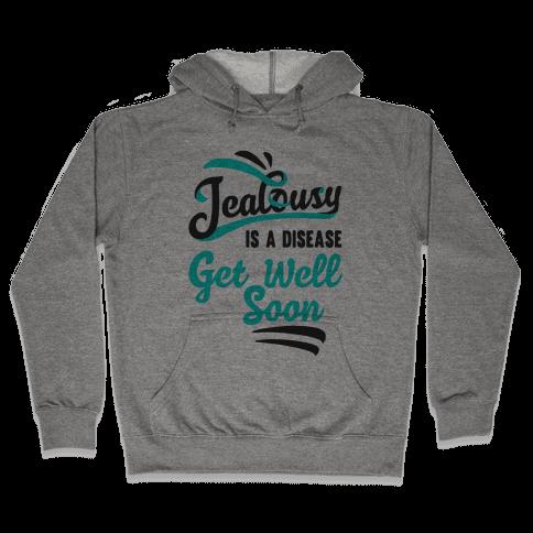 Jealousy Is A Disease Get Well Soon Hooded Sweatshirt