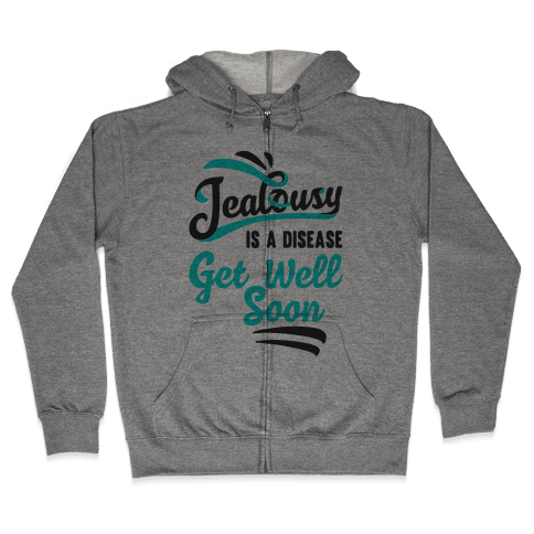 Jealousy Is A Disease Get Well Soon Zip Hoodie