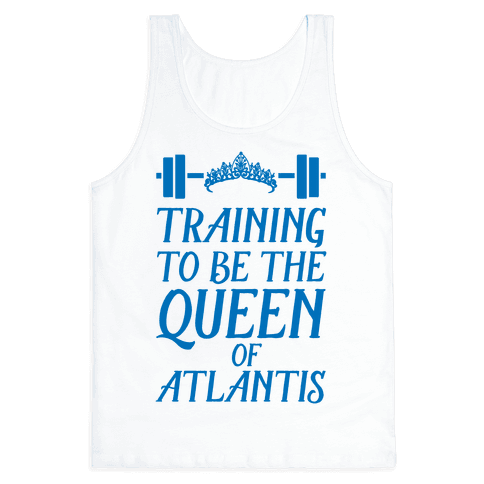 Training To Be The Queen Of Atlantis Tank Top