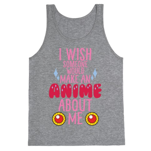 I Wish Someone Would Make An Anime About Me Tank Top