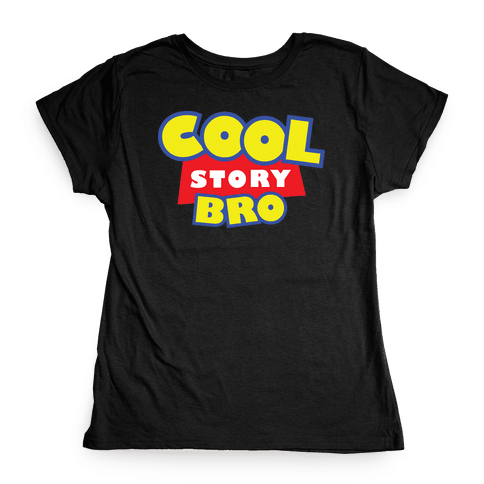 Cool story, bro (Toy Story Parody) Womens T-Shirt