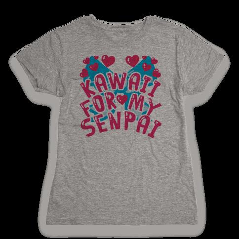 Kawaii For My Senpai Womens T-Shirt
