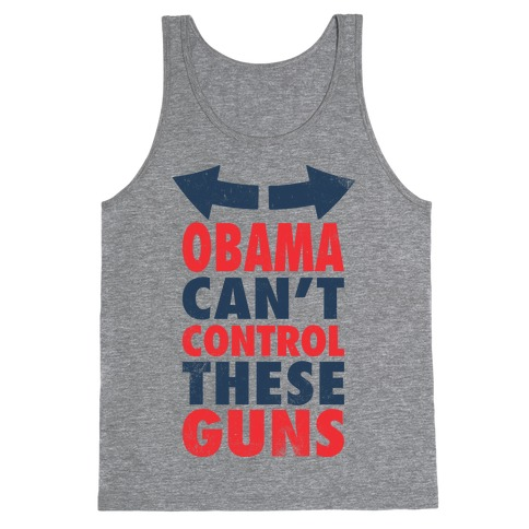 Obama Can't Control These Guns (Tank) Tank Top