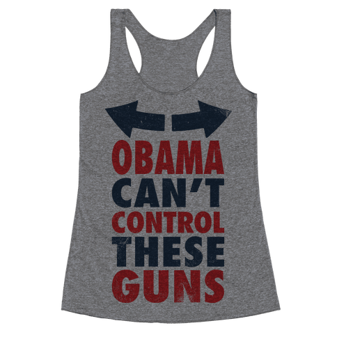 Obama Can't Control These Guns (Tank) Racerback Tank Top