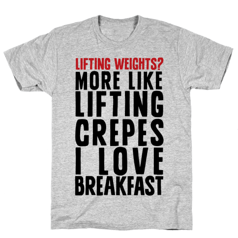 Lifting Weights? More Like Lifting Crepes I Love Breakfast Mens T-Shirt