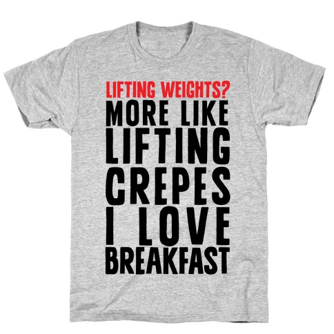Lifting Weights? More Like Lifting Crepes I Love Breakfast T-Shirt