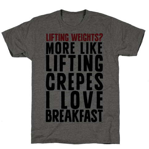 Lifting Weights? More Like Lifting Crepes I Love Breakfast