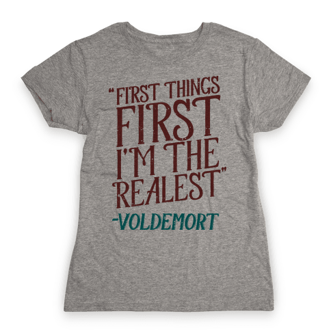 First Things First I'm The Realest (Voldemort) Womens T-Shirt