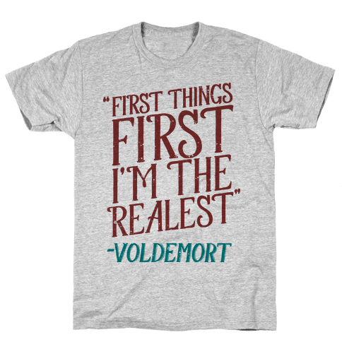 First Things First I'm The Realest (Voldemort) Mens T-Shirt
