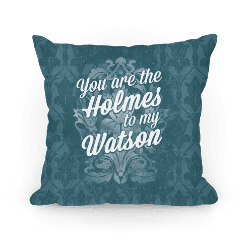 You Are The Holmes To My Watson Pillow