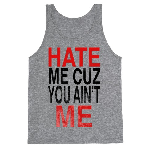 Hate Me Cuz You Ain't ME Tank Top