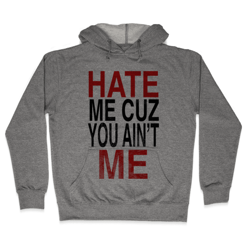 Hate Me Cuz You Ain't ME Hooded Sweatshirt