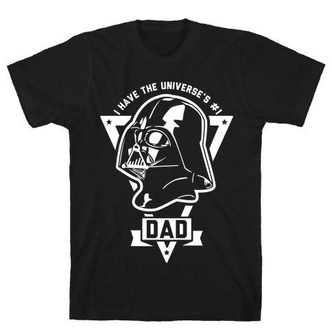 I Have the Universe's Best Dad Mens T-Shirt