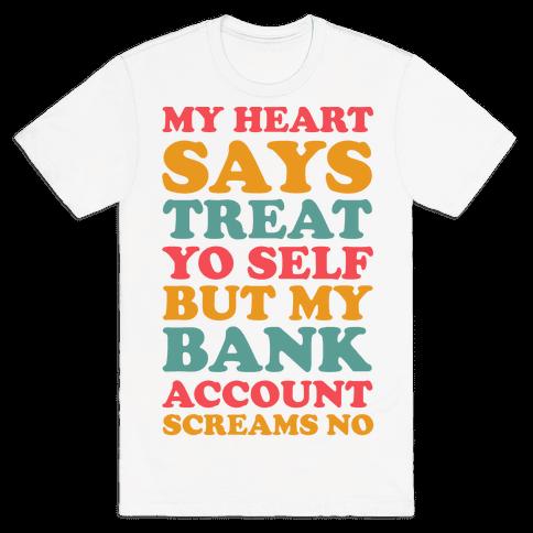 My Heart Says Treat Yo Self But My Bank Account Scream No Mens T-Shirt