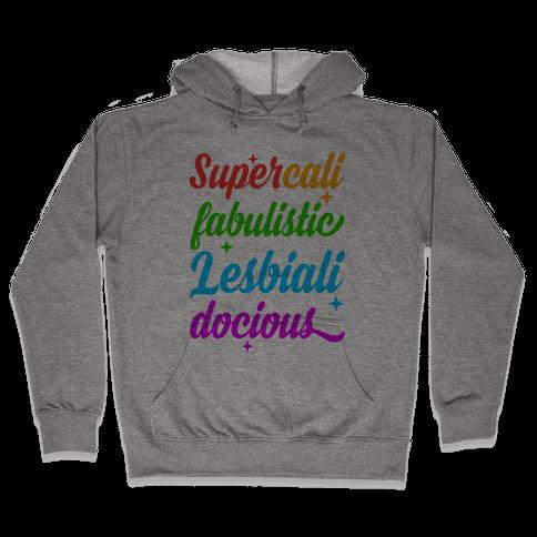 Supercali Fabulistic Lesbialidocious Hooded Sweatshirt