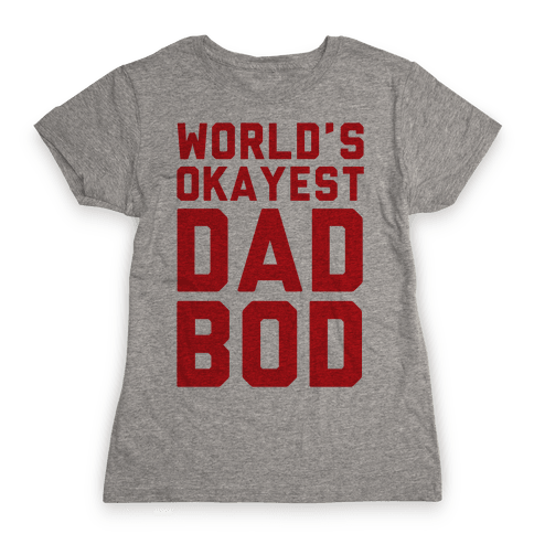 World's Okayest Dad Bod Womens T-Shirt