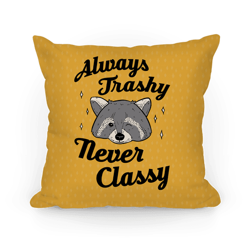 Always Trashy, Never Classy Pillow