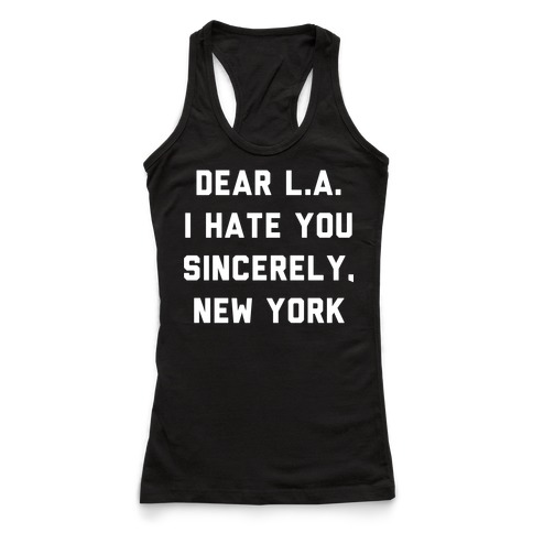 2481f787252 Dear L.A. I Hate You Sincerely New York Racerback Tank