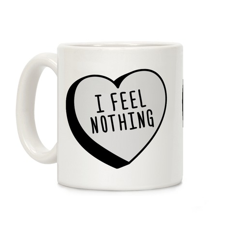 I Feel Nothing Coffee Mug