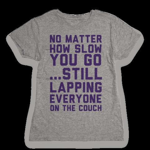 No Matter How Slow Womens T-Shirt