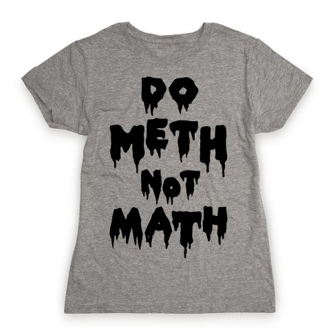 Meth Not Math Womens T-Shirt