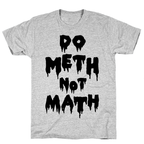 Meth Not Math Mens T-Shirt