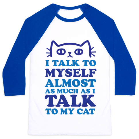 I Talk To Myself Almost As Much As I Talk To My Cat Baseball Tee