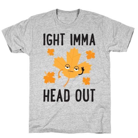 Ight Imma Head Out Leaf T-Shirt