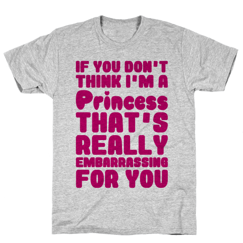 If You Don't Think I'm A Princess Mens T-Shirt