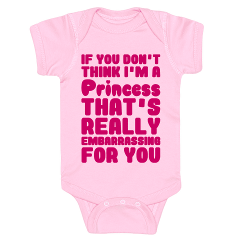 If You Don't Think I'm A Princess Baby Onesy