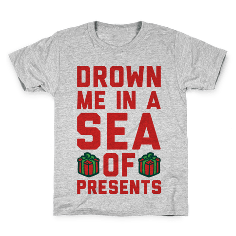 Drown Me In A Sea Of Presents  Kids T-Shirt