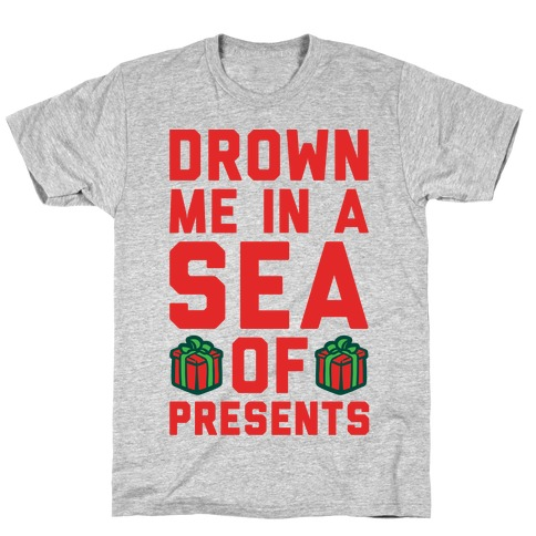 Drown Me In A Sea Of Presents T-Shirt