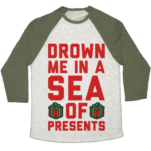 Drown Me In A Sea Of Presents  Baseball Tee