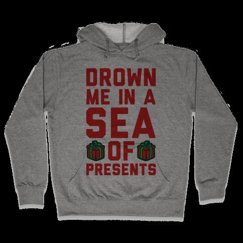 Drown Me In A Sea Of Presents  Hooded Sweatshirt