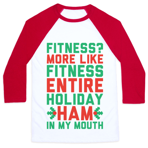 Fitness Entire Holiday Ham In My Mouth Baseball Tee