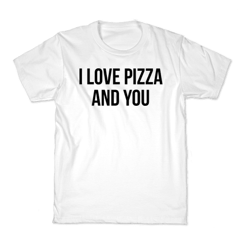 I Love Pizza...and You Kids T-Shirt