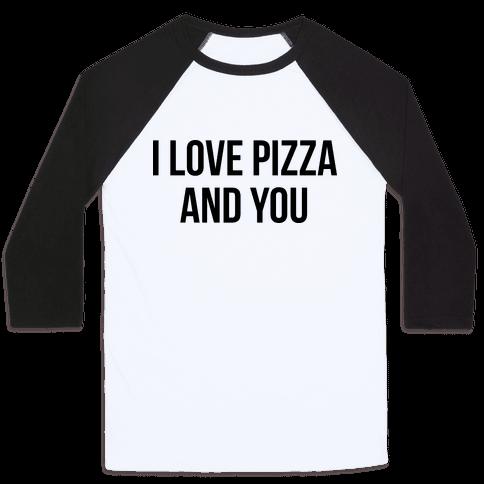 I Love Pizza...and You Baseball Tee