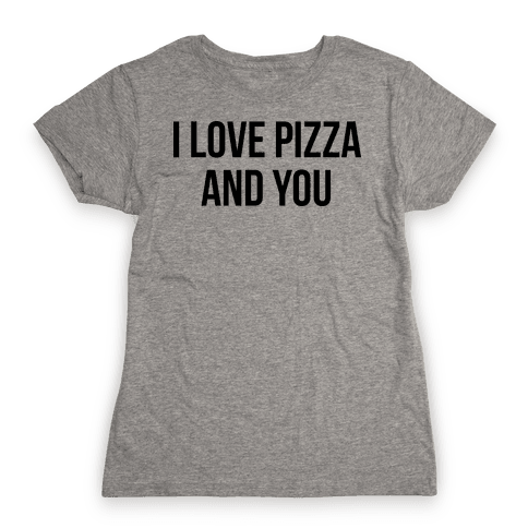 I Love Pizza...and You Womens T-Shirt